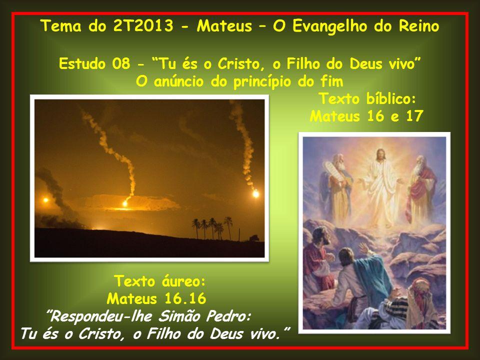 Tema do 2T2013 - Mateus – O Evangelho do Reino Estudo 08 - Tu és o Cristo, o Filho do Deus vivo O anúncio do princípio do fim Texto bíblico: Mateus 16