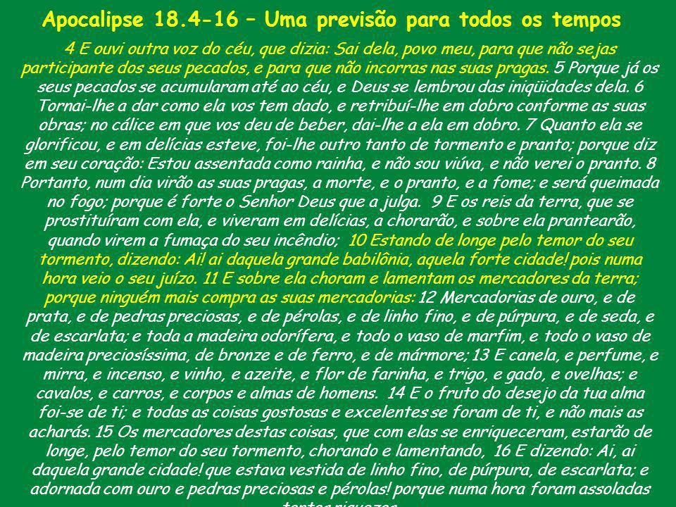 Apocalipse 18.4-16 – Uma previsão para todos os tempos Isto já aconteceu inúmeras vezes no mundo. Grandes cidades, antros do mal, foram destruídas em