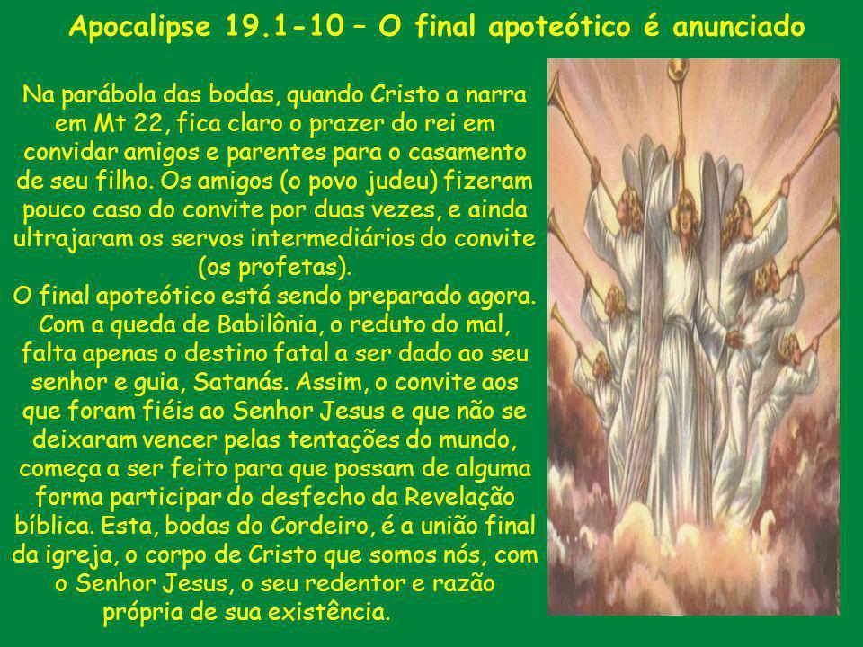 Apocalipse 19.1-10 – O final apoteótico é anunciado Na parábola das bodas, quando Cristo a narra em Mt 22, fica claro o prazer do rei em convidar amig