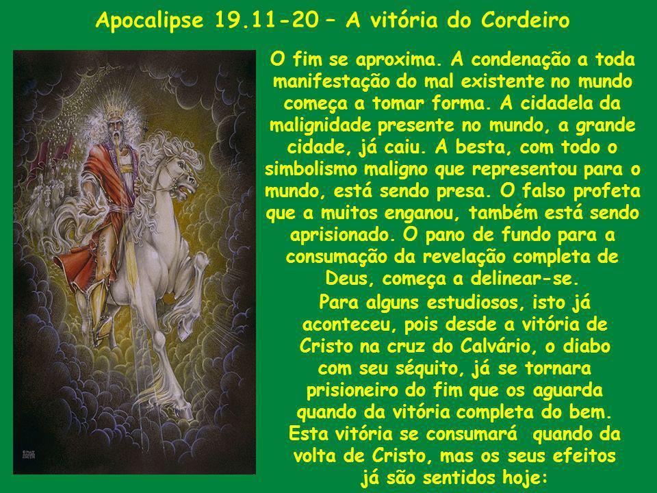 Apocalipse 19.11-20 – A vitória do Cordeiro O fim se aproxima. A condenação a toda manifestação do mal existente no mundo começa a tomar forma. A cida