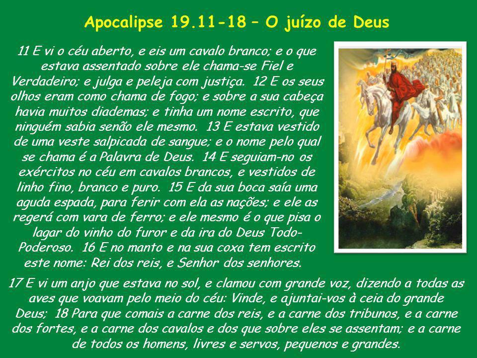 11 E vi o céu aberto, e eis um cavalo branco; e o que estava assentado sobre ele chama-se Fiel e Verdadeiro; e julga e peleja com justiça. 12 E os seu