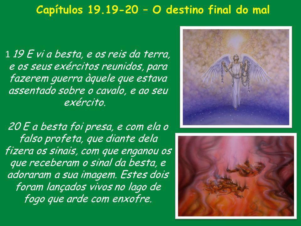 Capítulos 19.19-20 – O destino final do mal 1 19 E vi a besta, e os reis da terra, e os seus exércitos reunidos, para fazerem guerra àquele que estava