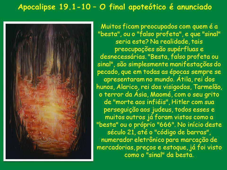 Apocalipse 19.1-10 – O final apoteótico é anunciado Muitos ficam preocupados com quem é a