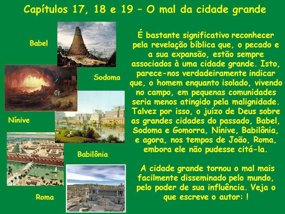 Capítulos 17, 18 e 19 – O mal da cidade grande É bastante significativo reconhecer pela revelação bíblica que, o pecado e a sua expansão, estão sempre
