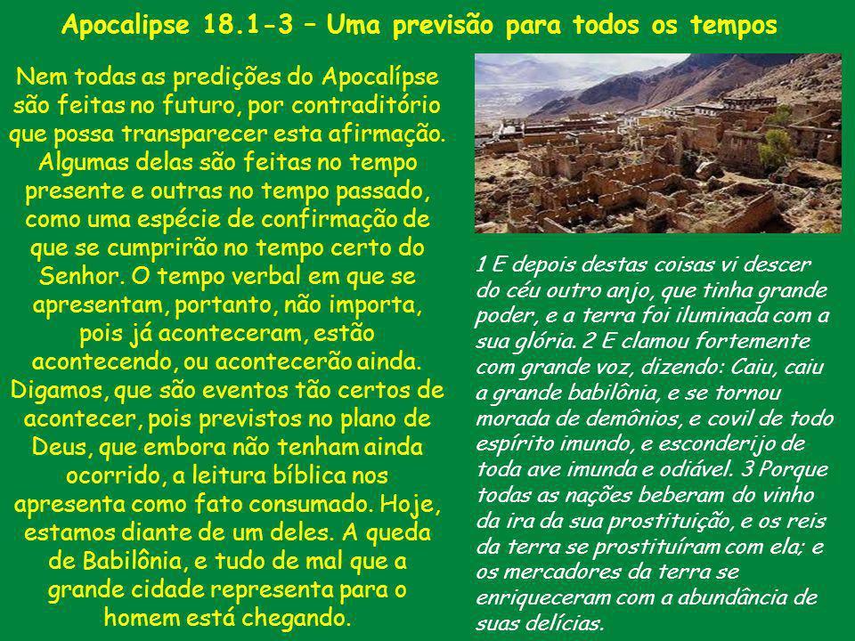 Apocalipse 18.1-3 – Uma previsão para todos os tempos Nem todas as predições do Apocalípse são feitas no futuro, por contraditório que possa transpare