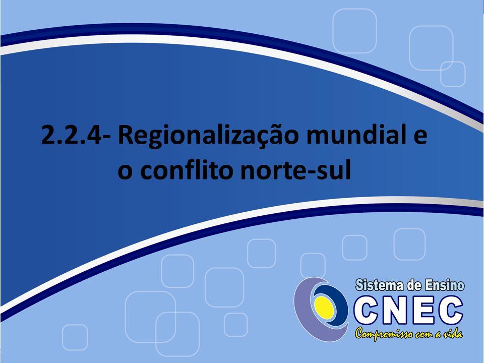 2.2.4- Regionalização mundial e o conflito norte-sul