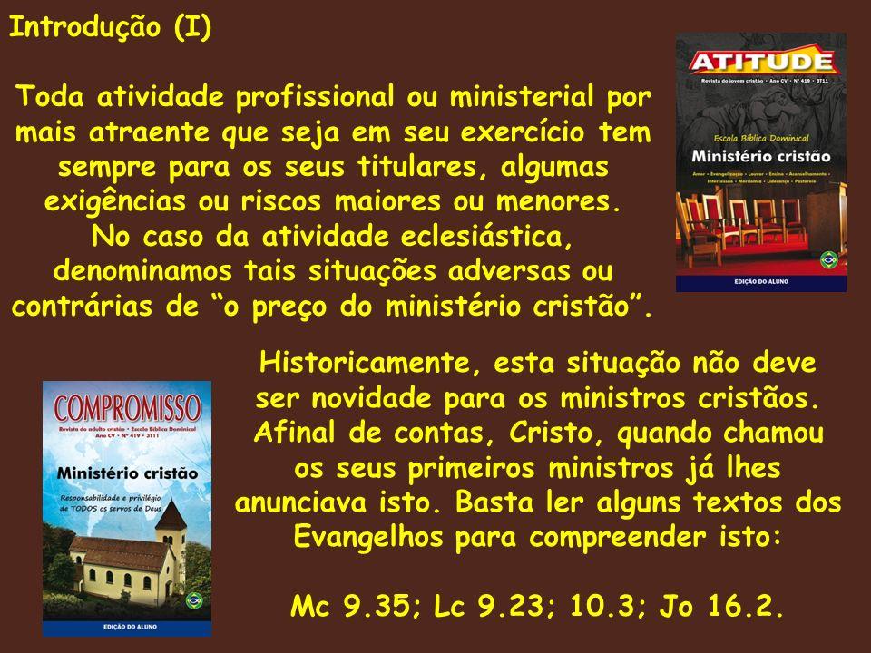 Introdução (I) Toda atividade profissional ou ministerial por mais atraente que seja em seu exercício tem sempre para os seus titulares, algumas exigências ou riscos maiores ou menores.