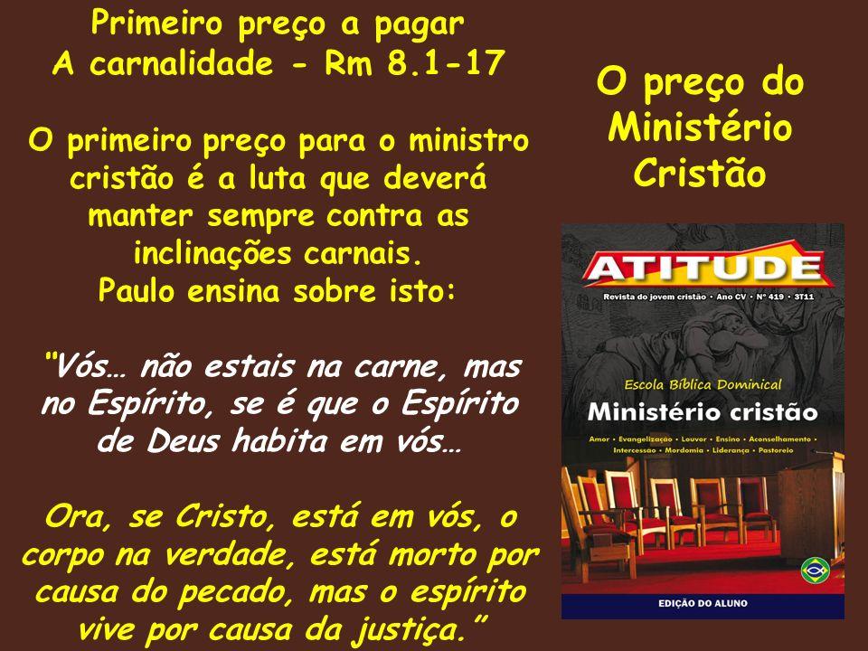 Primeiro preço a pagar A carnalidade - Rm 8.1-17 O primeiro preço para o ministro cristão é a luta que deverá manter sempre contra as inclinações carnais.