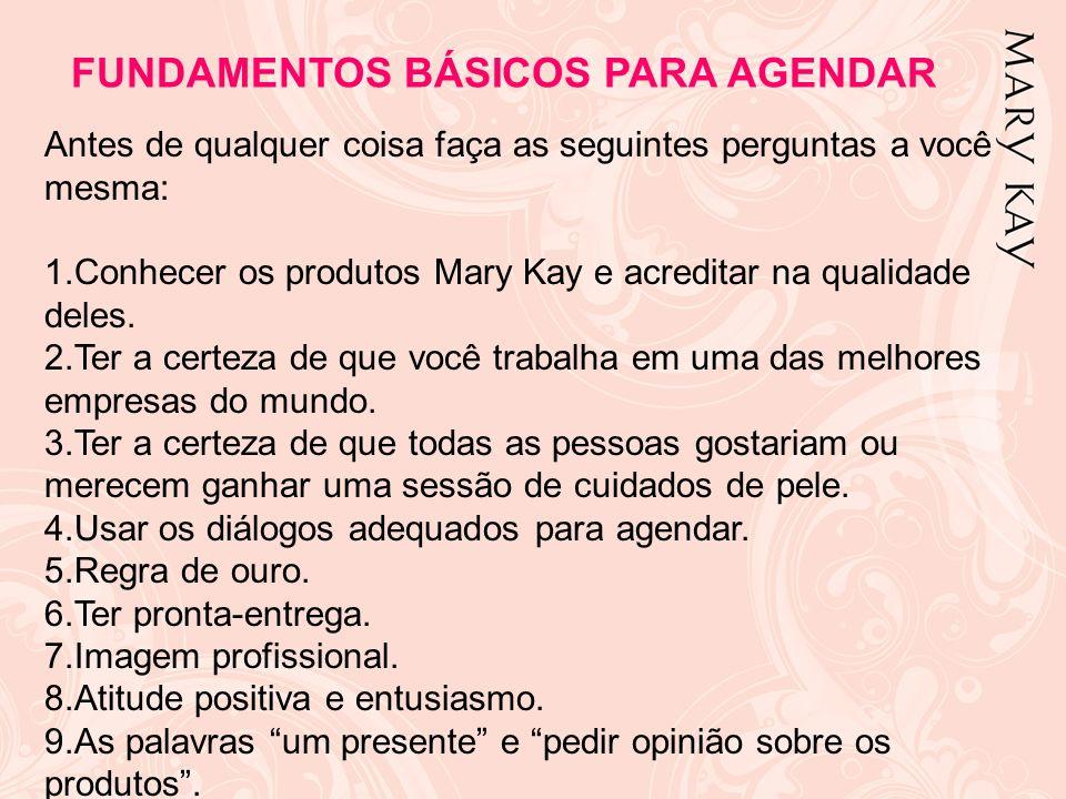 Antes de qualquer coisa faça as seguintes perguntas a você mesma: 1.Conhecer os produtos Mary Kay e acreditar na qualidade deles. 2.Ter a certeza de q