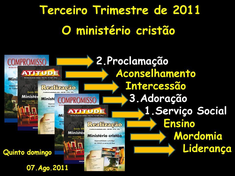 Terceiro Trimestre de 2011 O ministério cristão 2.Proclamação Aconselhamento Intercessão 3.Adoração 1.Serviço Social Ensino Mordomia Liderança Quinto
