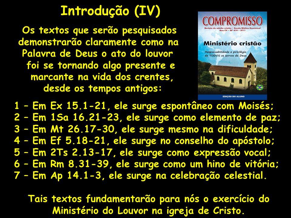 Os textos que serão pesquisados demonstrarão claramente como na Palavra de Deus o ato do louvor foi se tornando algo presente e marcante na vida dos c
