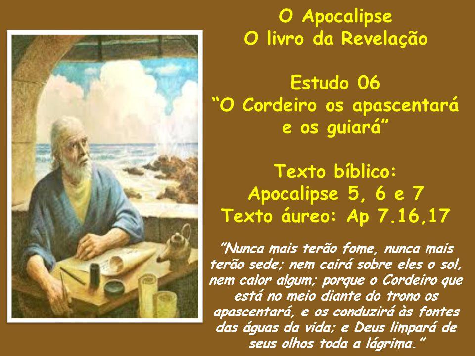 O Apocalipse O livro da Revelação Estudo 06 O Cordeiro os apascentará e os guiará Texto bíblico: Apocalipse 5, 6 e 7 Texto áureo: Ap 7.16,17 Nunca mai