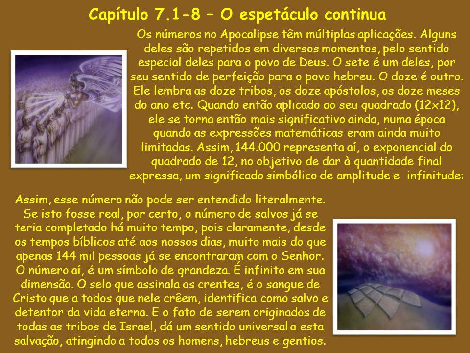 Capítulo 7.1-8 – O espetáculo continua Os números no Apocalipse têm múltiplas aplicações. Alguns deles são repetidos em diversos momentos, pelo sentid