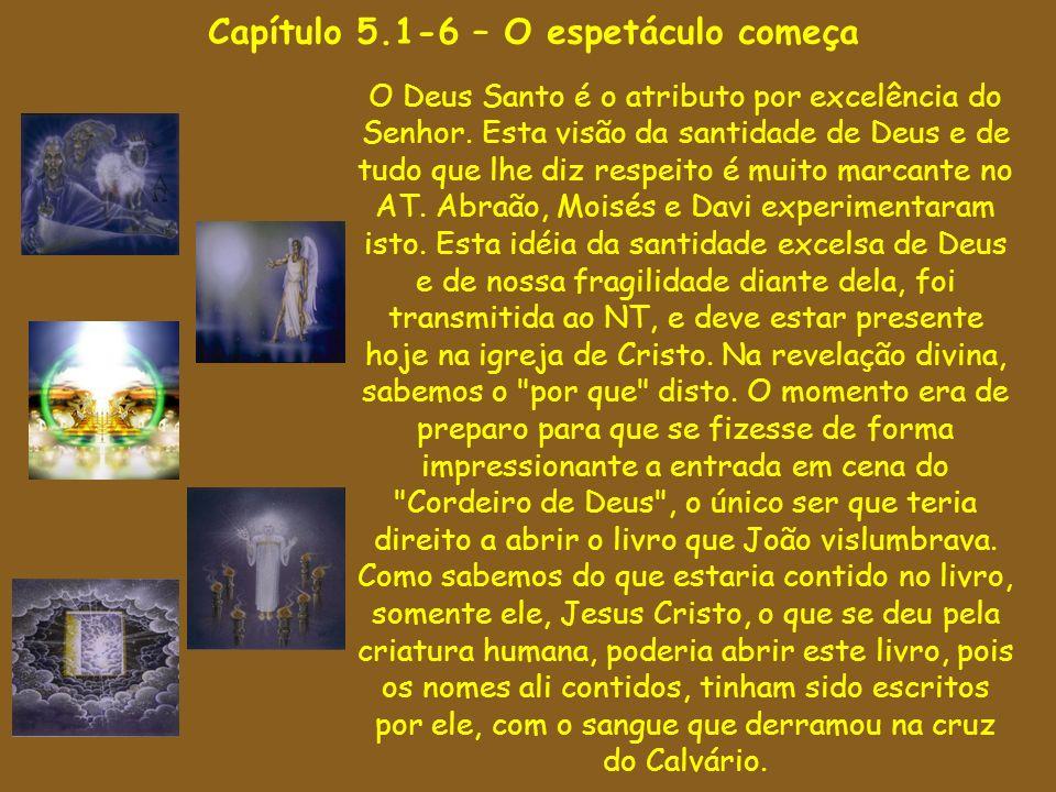 Capítulo 5.1-6 – O espetáculo começa O Deus Santo é o atributo por excelência do Senhor. Esta visão da santidade de Deus e de tudo que lhe diz respeit