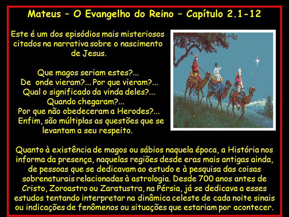 Mateus – O Evangelho do Reino – Capítulo 2.1-12 Este é um dos episódios mais misteriosos citados na narrativa sobre o nascimento de Jesus. Que magos s