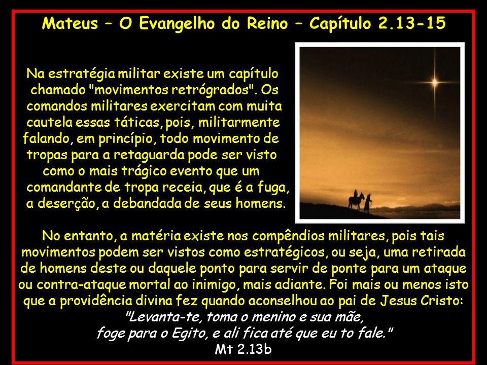 Mateus – O Evangelho do Reino – Capítulo 2.13-15 Na estratégia militar existe um capítulo chamado