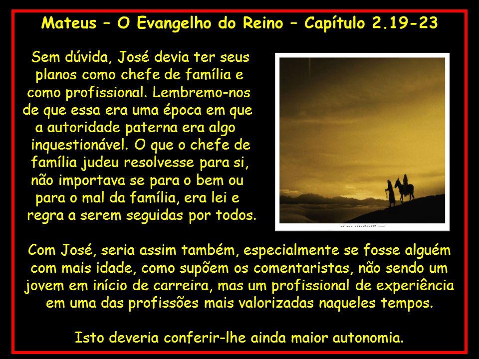 Mateus – O Evangelho do Reino – Capítulo 2.19-23 Sem dúvida, José devia ter seus planos como chefe de família e como profissional. Lembremo-nos de que
