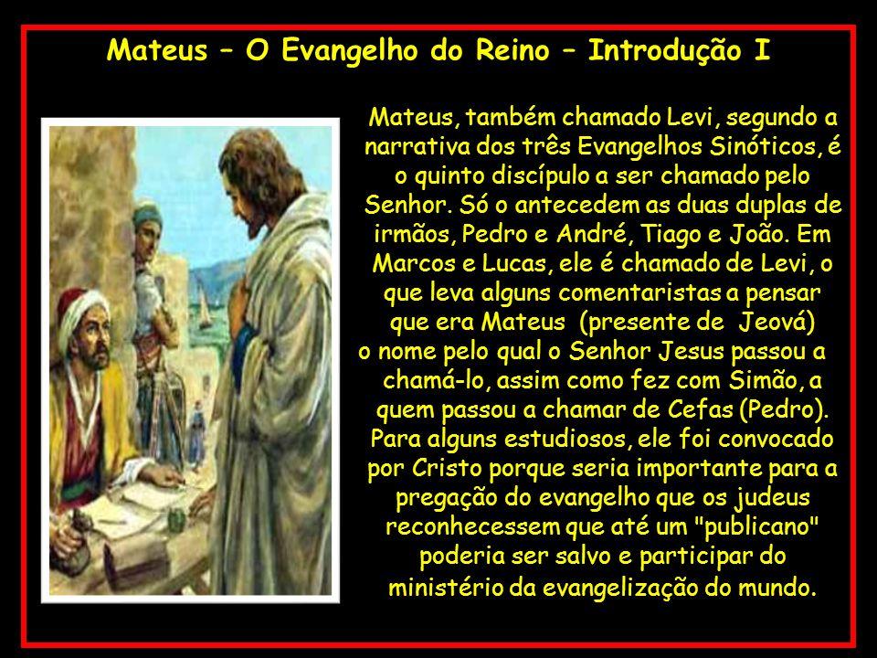 Mateus – O Evangelho do Reino – Introdução I Mateus, também chamado Levi, segundo a narrativa dos três Evangelhos Sinóticos, é o quinto discípulo a se
