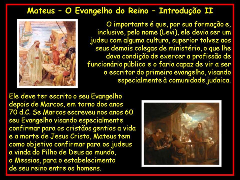 Mateus – O Evangelho do Reino – Introdução II O importante é que, por sua formação e, inclusive, pelo nome (Levi), ele devia ser um judeu com alguma c