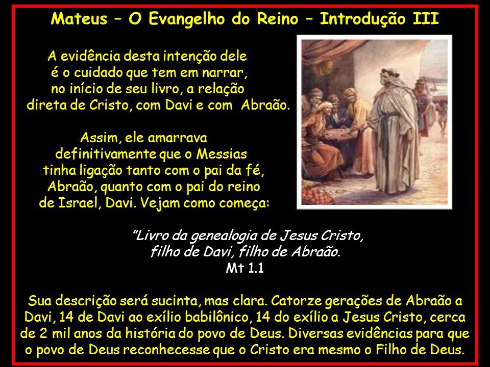 Mateus – O Evangelho do Reino – Introdução III A evidência desta intenção dele é o cuidado que tem em narrar, no início de seu livro, a relação direta