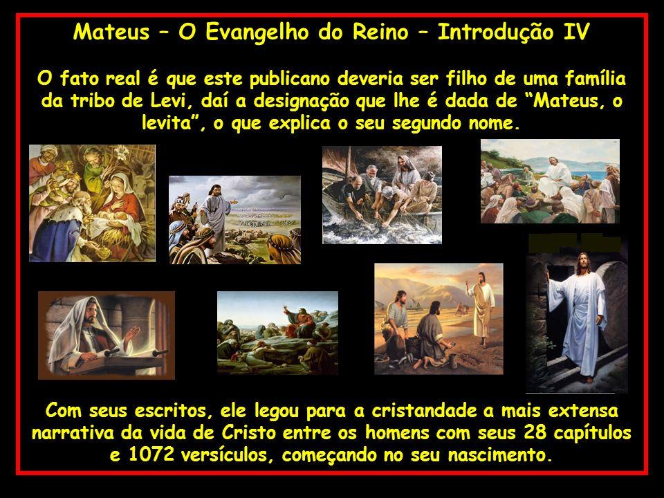 Mateus – O Evangelho do Reino – Introdução IV O fato real é que este publicano deveria ser filho de uma família da tribo de Levi, daí a designação que