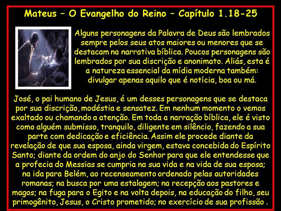 Mateus – O Evangelho do Reino – Capítulo 1.18-25 Alguns personagens da Palavra de Deus são lembrados sempre pelos seus atos maiores ou menores que se