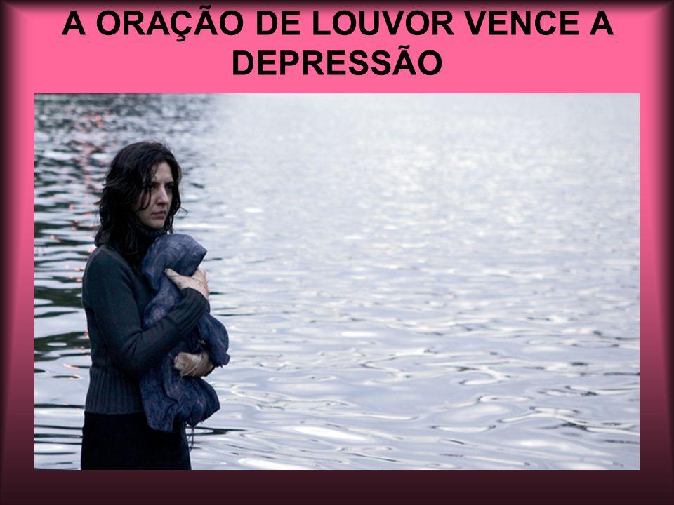 A ORAÇÃO DE LOUVOR VENCE A DEPRESSÃO
