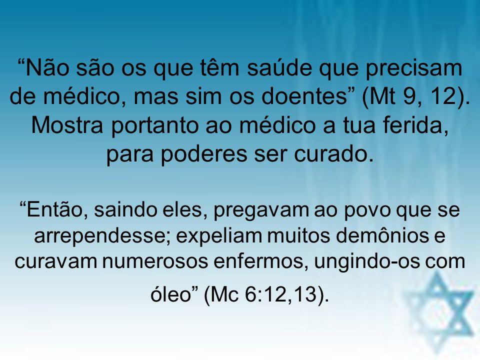 pra. regina22 Não são os que têm saúde que precisam de médico, mas sim os doentes (Mt 9, 12). Mostra portanto ao médico a tua ferida, para poderes ser