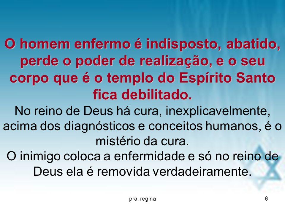 pra. regina6 O homem enfermo é indisposto, abatido, perde o poder de realização, e o seu corpo que é o templo do Espírito Santo fica debilitado. O hom