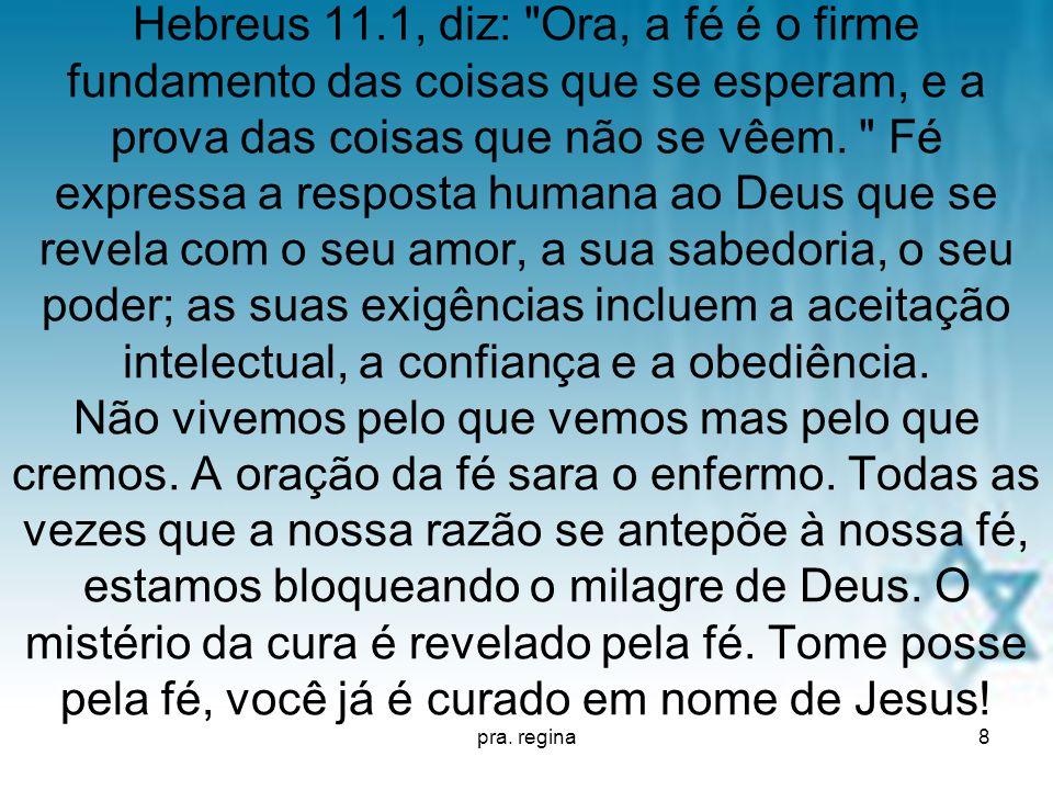 pra. regina8 Hebreus 11.1, diz: