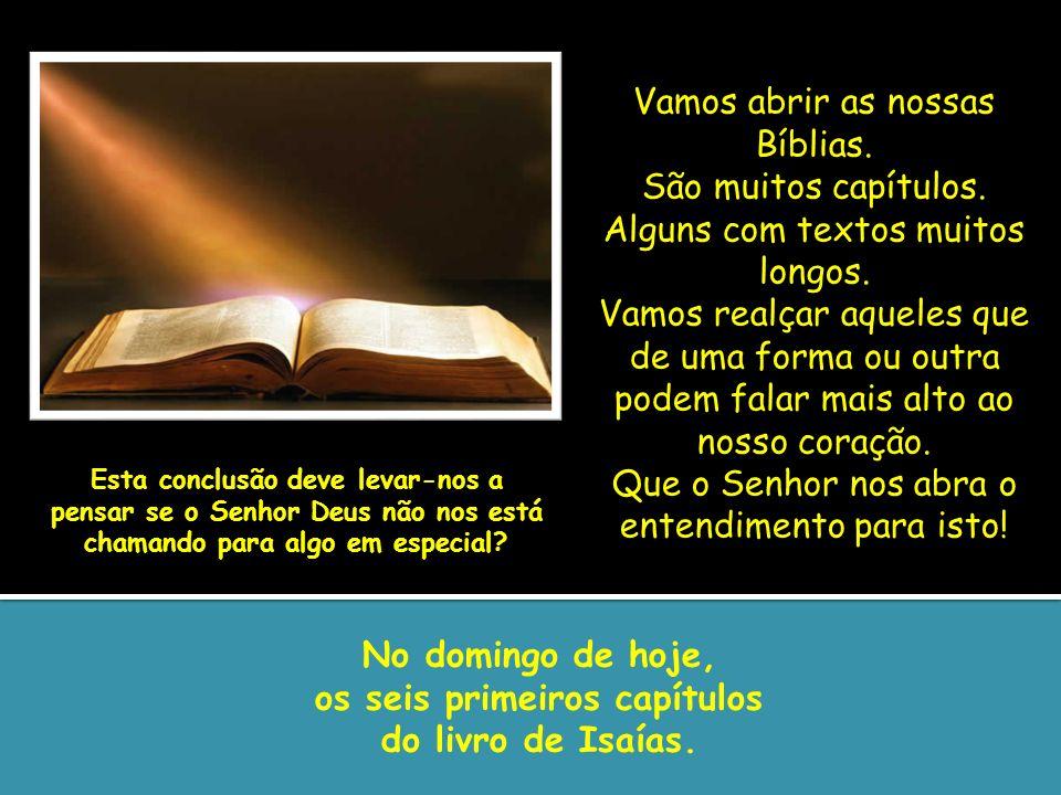 Vamos abrir as nossas Bíblias. São muitos capítulos. Alguns com textos muitos longos. Vamos realçar aqueles que de uma forma ou outra podem falar mais