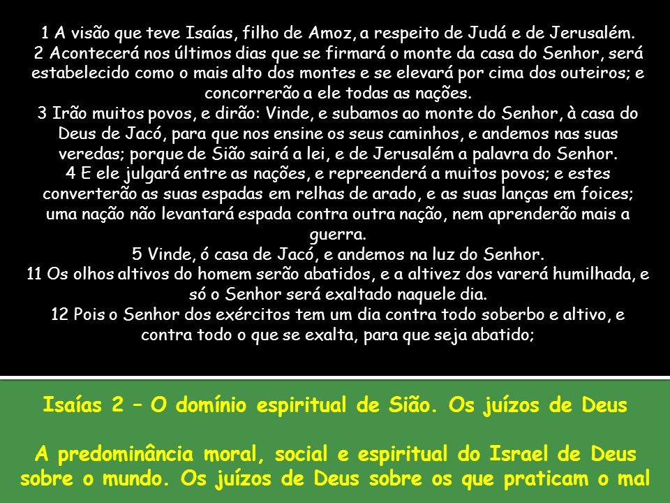 Isaías 2 – O domínio espiritual de Sião. Os juízos de Deus A predominância moral, social e espiritual do Israel de Deus sobre o mundo. Os juízos de De