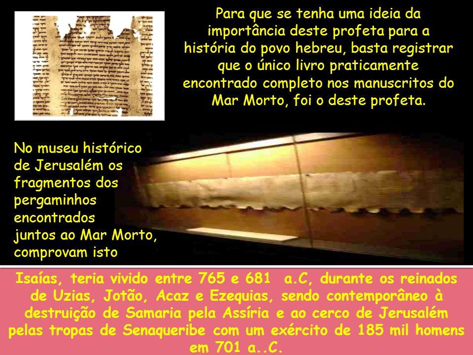 Para que se tenha uma ideia da importância deste profeta para a história do povo hebreu, basta registrar que o único livro praticamente encontrado com