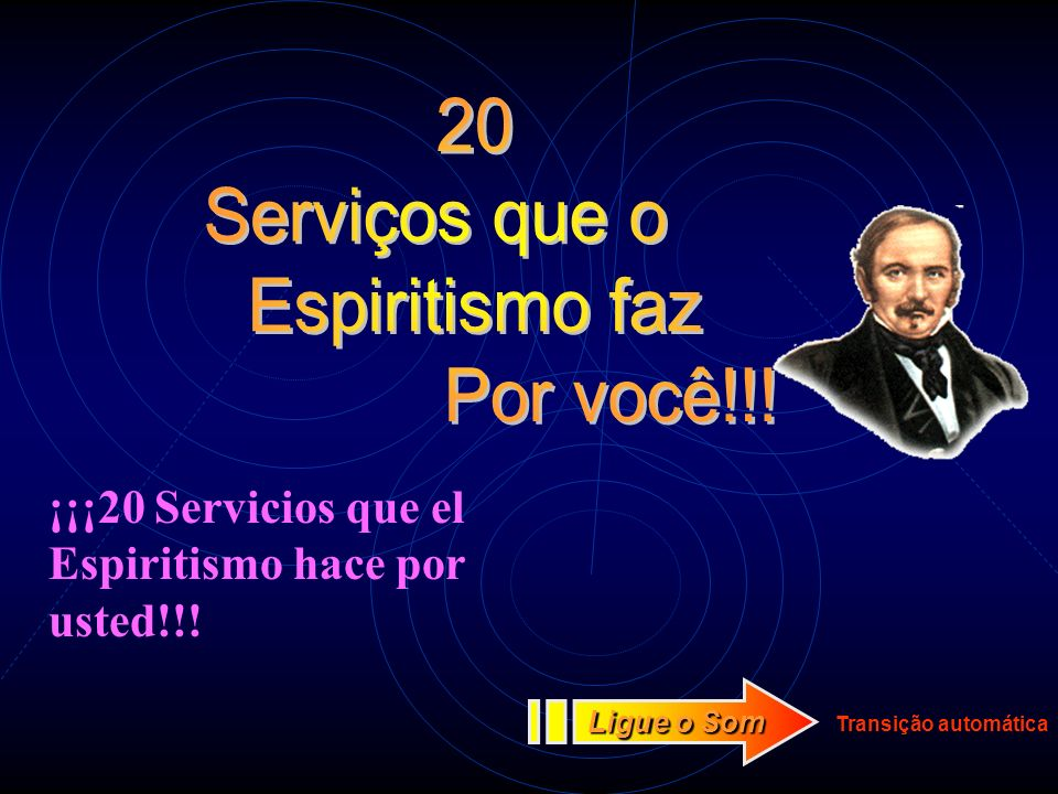 Transição automática Ligue o Som ¡¡¡20 Servicios que el Espiritismo hace por usted!!!