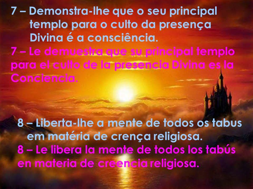 7 – Demonstra-lhe que o seu principal templo para o culto da presença Divina é a consciência.