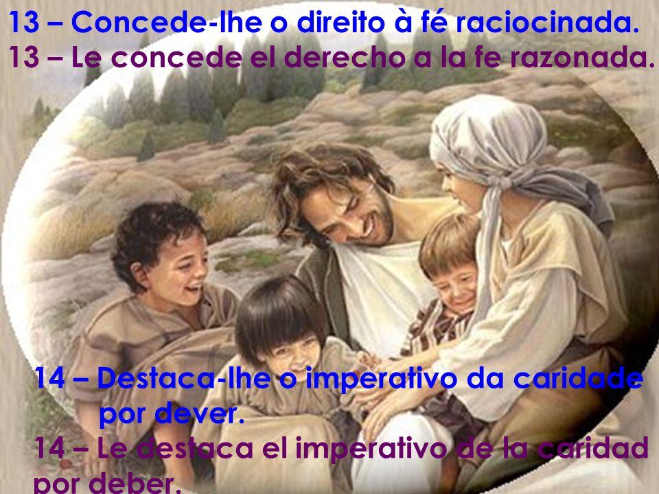 13 – Concede-lhe o direito à fé raciocinada.13 – Le concede el derecho a la fe razonada.