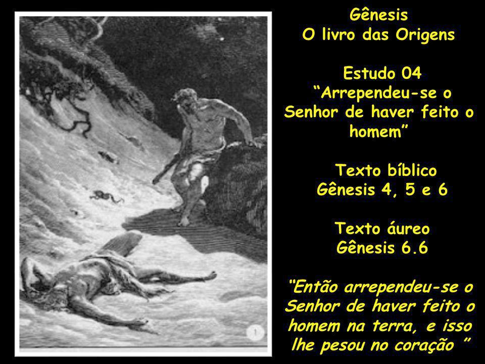 Gênesis O livro das Origens Estudo 04 Arrependeu-se o Senhor de haver feito o homem Texto bíblico Gênesis 4, 5 e 6 Texto áureo Gênesis 6.6 Então arrep