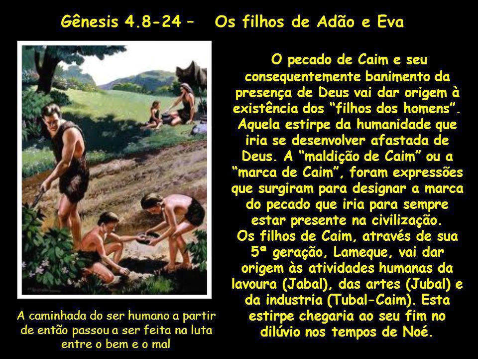 O pecado de Caim e seu consequentemente banimento da presença de Deus vai dar origem à existência dos filhos dos homens. Aquela estirpe da humanidade