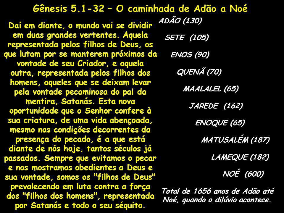Gênesis 5.1-32 – O caminhada de Adão a Noé Daí em diante, o mundo vai se dividir em duas grandes vertentes. Aquela representada pelos filhos de Deus,