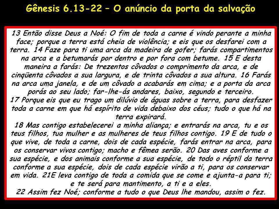 13 Então disse Deus a Noé: O fim de toda a carne é vindo perante a minha face; porque a terra está cheia de violência; e eis que os desfarei com a ter