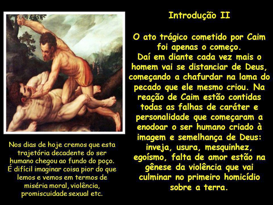 . Introdução II O ato trágico cometido por Caim foi apenas o começo. Daí em diante cada vez mais o homem vai se distanciar de Deus, começando a chafur