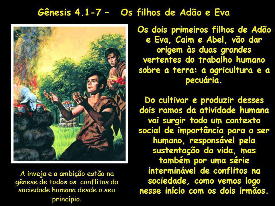 Os dois primeiros filhos de Adão e Eva, Caim e Abel, vão dar origem às duas grandes vertentes do trabalho humano sobre a terra: a agricultura e a pecu