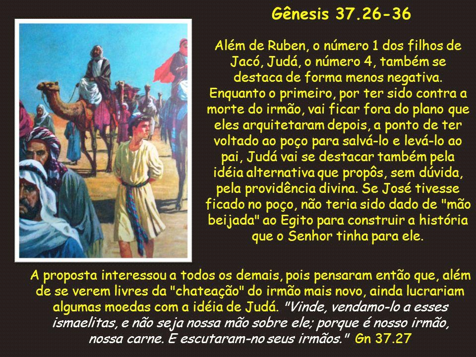 Gênesis 37.26-36 Além de Ruben, o número 1 dos filhos de Jacó, Judá, o número 4, também se destaca de forma menos negativa.