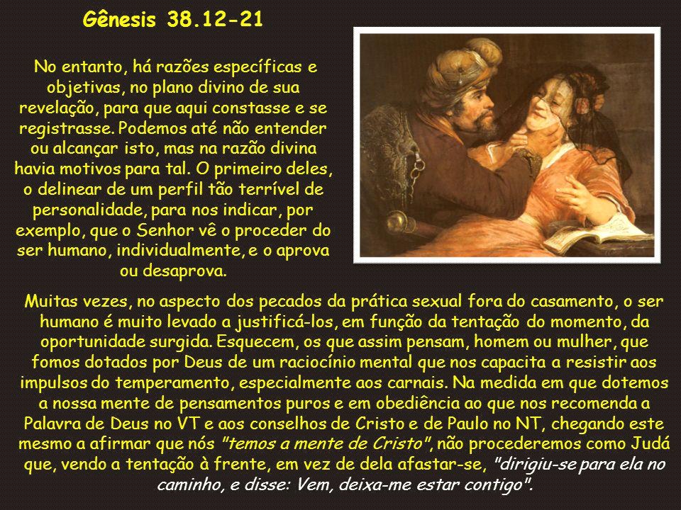Gênesis 38.12-21 No entanto, há razões específicas e objetivas, no plano divino de sua revelação, para que aqui constasse e se registrasse.