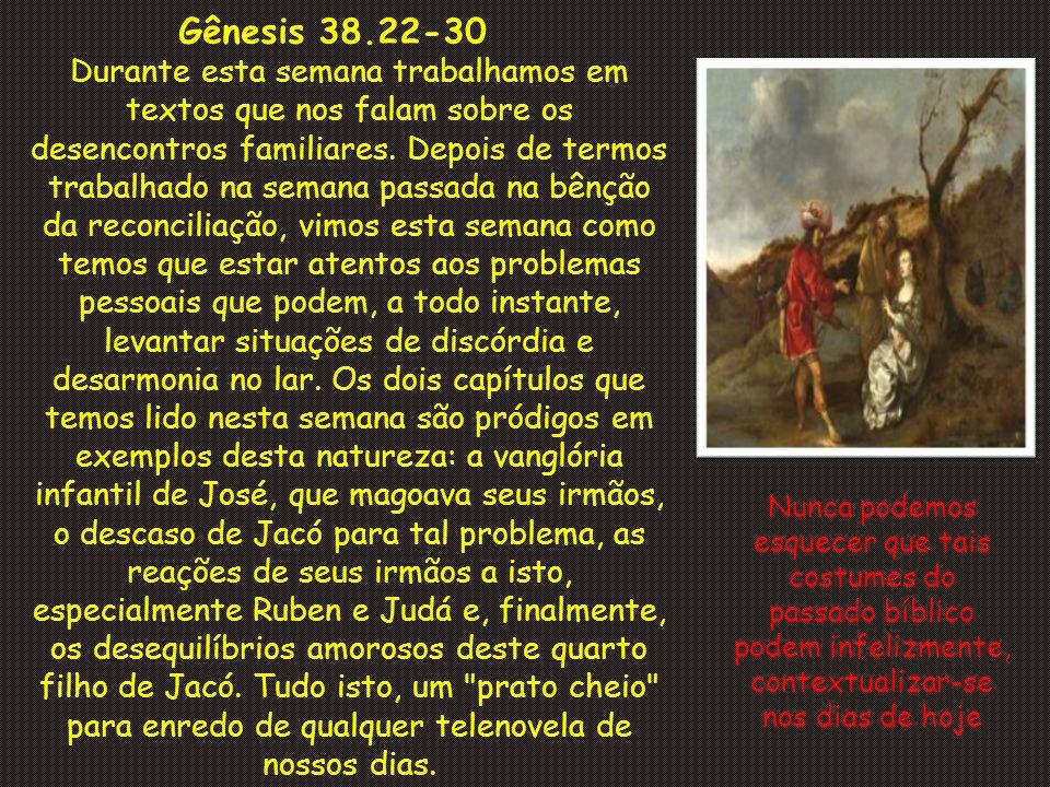 Gênesis 38.22-30 Durante esta semana trabalhamos em textos que nos falam sobre os desencontros familiares.