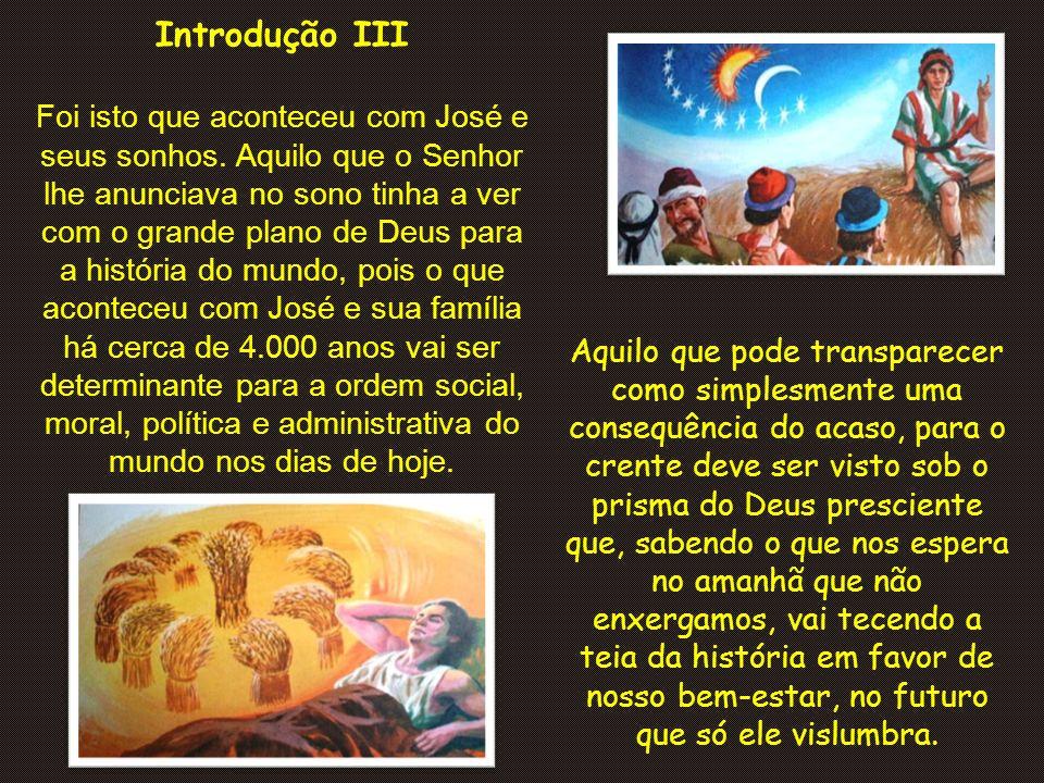 Introdução III Foi isto que aconteceu com José e seus sonhos.