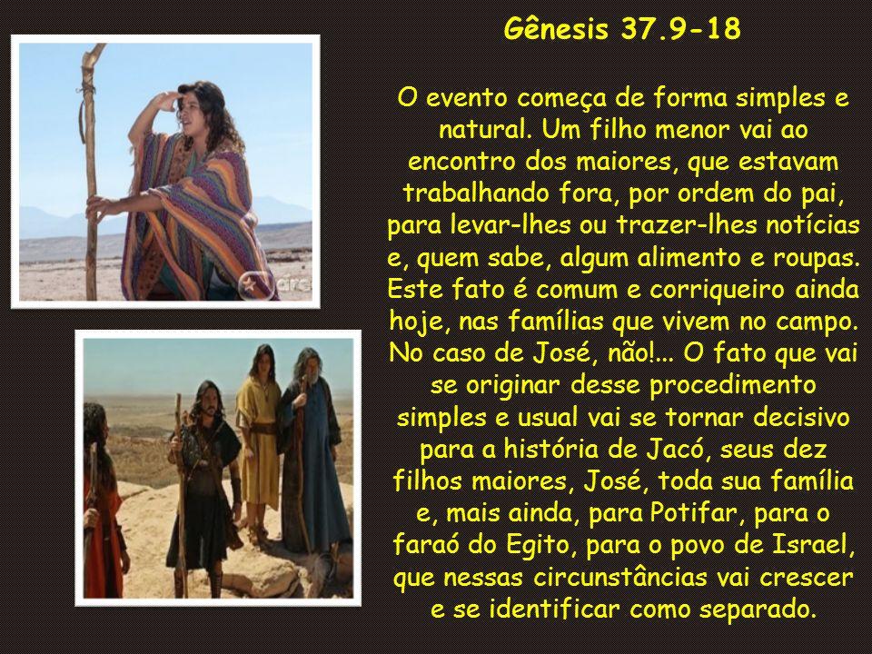 Gênesis 37.9-18 O evento começa de forma simples e natural.