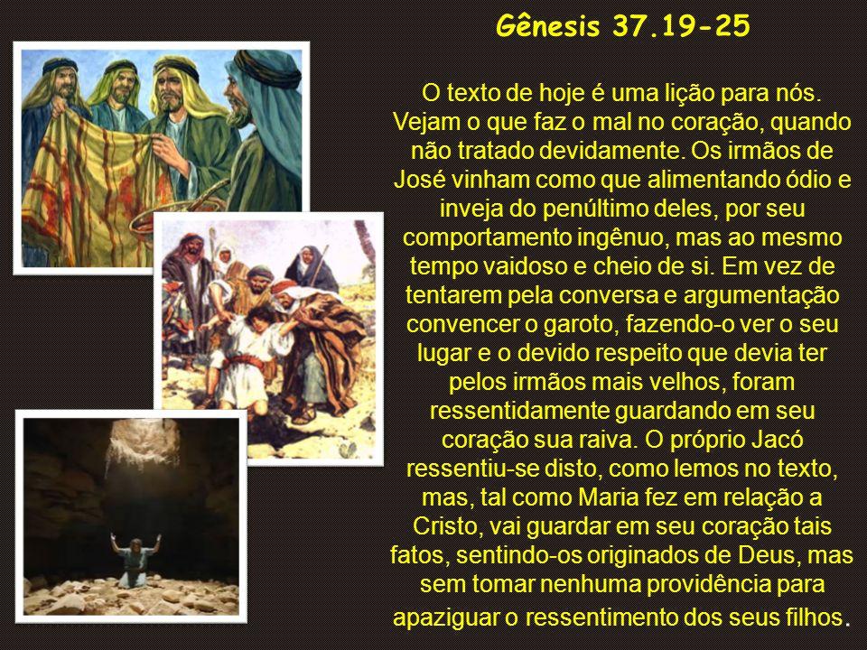 Gênesis 37.19-25 19 E disseram um ao outro: Eis lá vem o sonhador-mor.