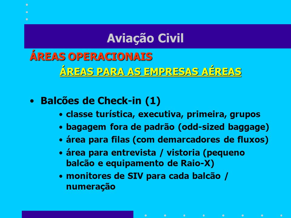 Aviação Civil ÁREAS OPERACIONAIS ÁREAS PARA AS EMPRESAS AÉREAS Balcões de Check-in (1) classe turística, executiva, primeira, grupos bagagem fora de p