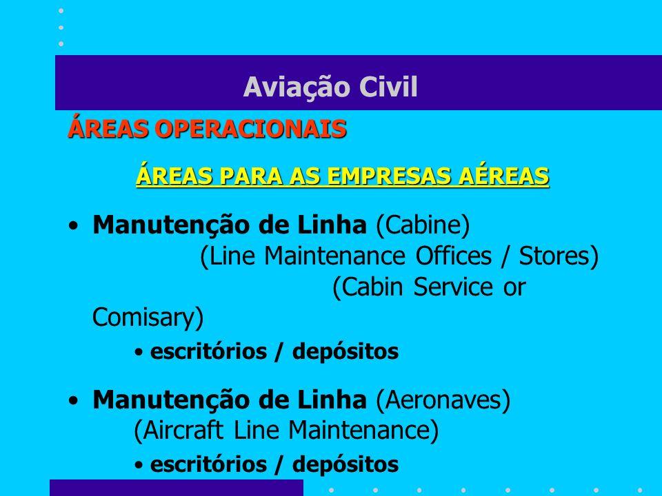 Aviação Civil ÁREAS OPERACIONAIS ÁREAS PARA AS EMPRESAS AÉREAS Manutenção de Linha (Cabine) (Line Maintenance Offices / Stores) (Cabin Service or Comi